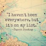 Citation de voyage de Susan Sontag : I haven't been everywhere, but it's on my list.